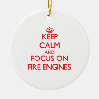 Keep Calm and focus on Fire Engines Ceramic Ornament