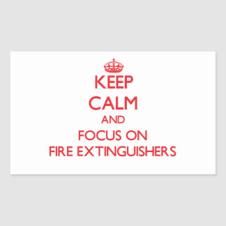 Keep Calm and focus on Fire Extinguishers