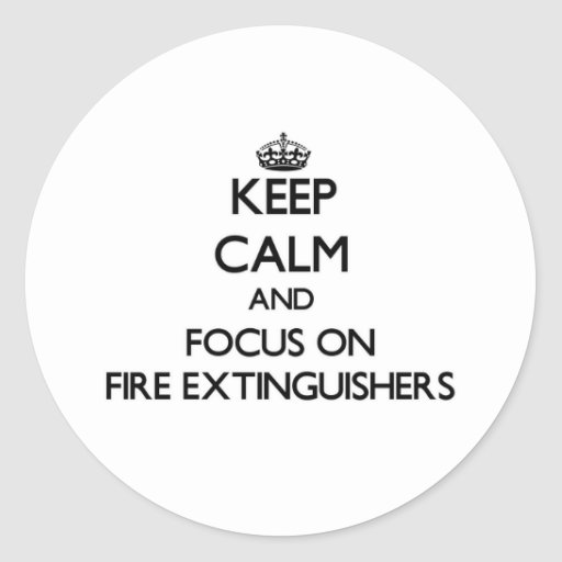 Keep Calm and focus on Fire Extinguishers Round Sticker