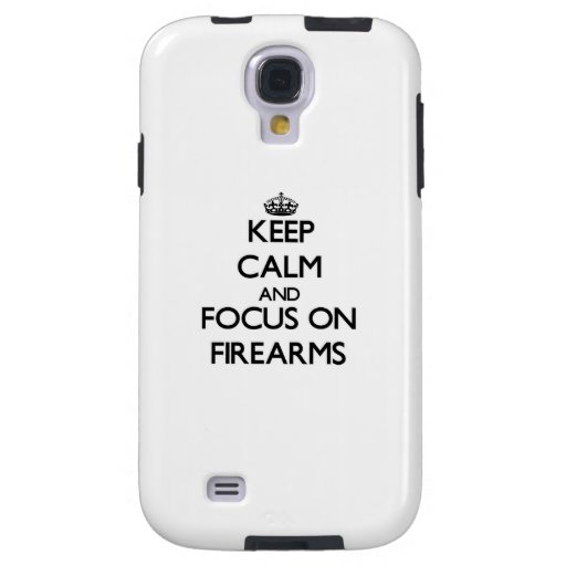 Keep Calm and focus on Firearms Galaxy S4 Case