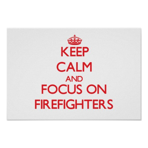 Keep Calm and focus on Firefighters Poster