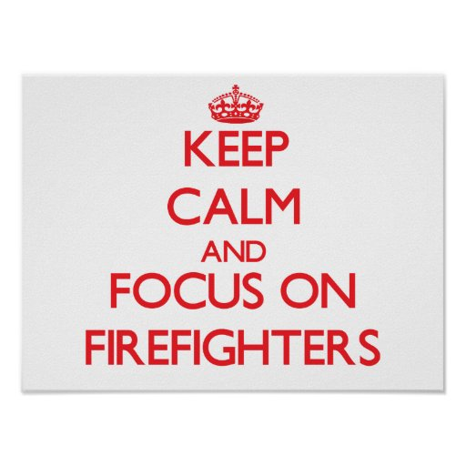 Keep Calm and focus on Firefighters Posters