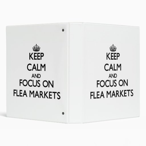 Keep Calm and focus on Flea Markets Vinyl Binder