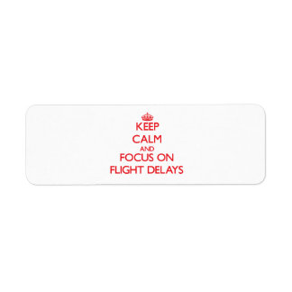 Keep Calm and focus on Flight Delays Return Address Label