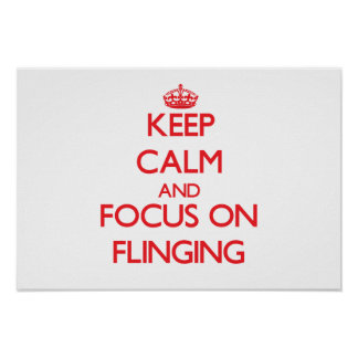 Keep Calm and focus on Flinging Posters