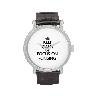 Keep Calm and focus on Flinging Wrist Watches