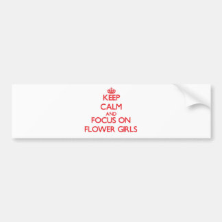 Keep Calm and focus on Flower Girls Bumper Stickers