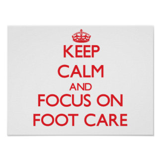 Keep Calm and focus on Foot Care Poster