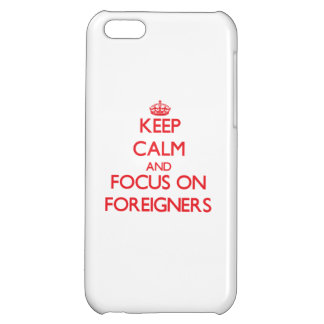 Keep Calm and focus on Foreigners iPhone 5C Cover