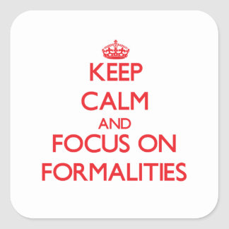 Keep Calm and focus on Formalities Square Sticker