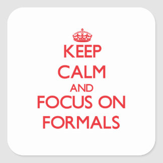 Keep Calm and focus on Formals Square Sticker