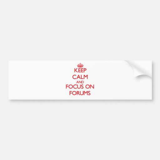 Keep Calm and focus on Forums Bumper Stickers