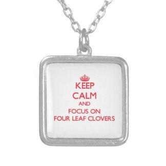 Keep Calm and focus on Four Leaf Clovers Pendants
