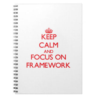 Keep Calm and focus on Framework Note Book