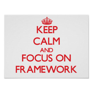 Keep Calm and focus on Framework Posters