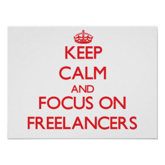 Keep Calm and focus on Freelancers Poster