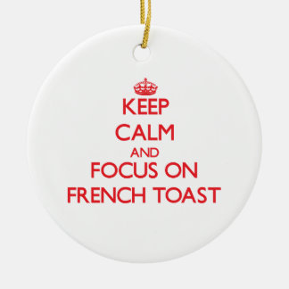 Keep Calm and focus on French Toast Ceramic Ornament