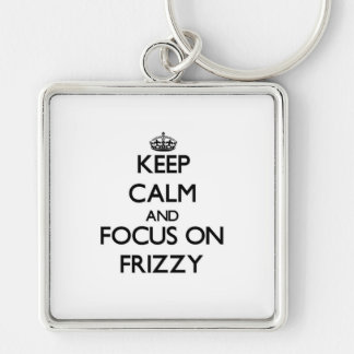 Keep Calm and focus on Frizzy Key Chain