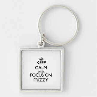 Keep Calm and focus on Frizzy Keychain