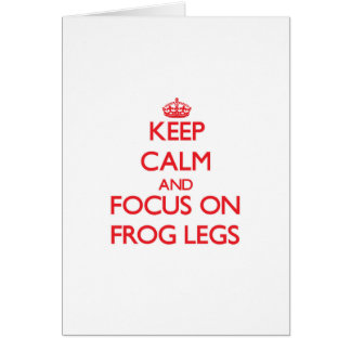Keep Calm and focus on Frog Legs Card