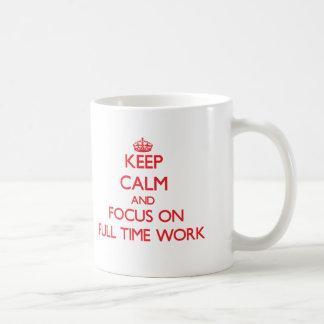 Keep Calm and focus on Full Time Work Coffee Mug