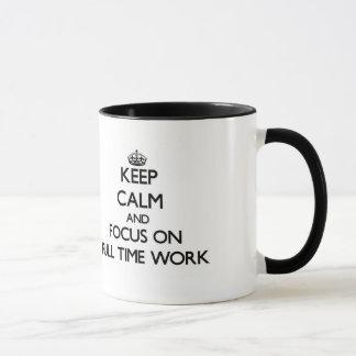 Keep Calm and focus on Full Time Work Mug
