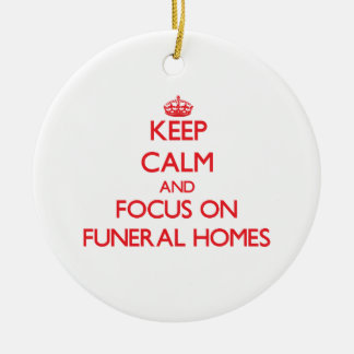 Keep Calm and focus on Funeral Homes Ceramic Ornament