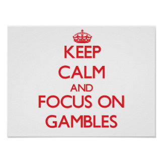 Keep Calm and focus on Gambles Print