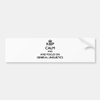 Keep calm and focus on General Linguistics Bumper Stickers