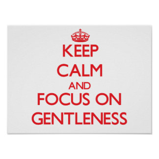 Keep Calm and focus on Gentleness Poster