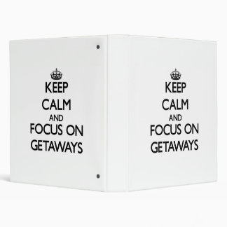Keep Calm and focus on Getaways 3 Ring Binders
