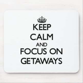 Keep Calm and focus on Getaways Mouse Pad