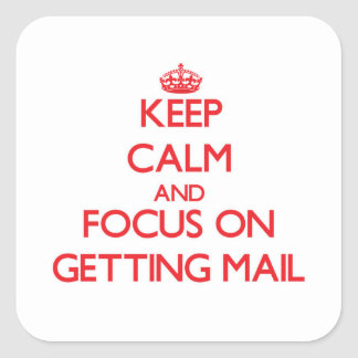 Keep Calm and focus on Getting Mail Square Sticker