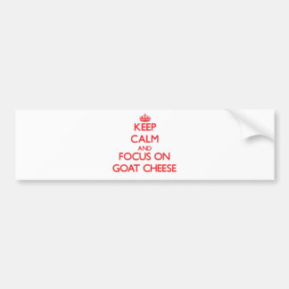 Keep Calm and focus on Goat Cheese Bumper Sticker