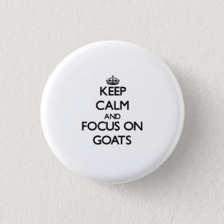 Keep Calm and focus on Goats 1 Inch Round Button