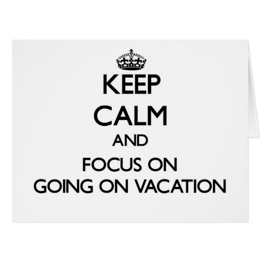 Keep Calm and focus on Going On Vacation Card