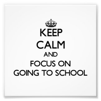 Keep Calm and focus on Going To School Photo Print