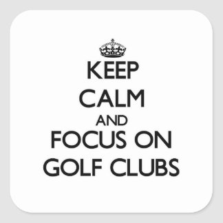 Keep Calm and focus on Golf Clubs Square Sticker