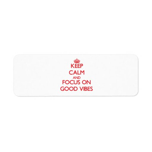 Keep Calm and focus on Good Vibes Custom Return Address Labels