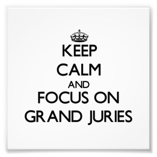 Keep Calm and focus on Grand Juries Photo Print