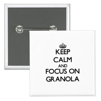 Keep Calm and focus on Granola Button