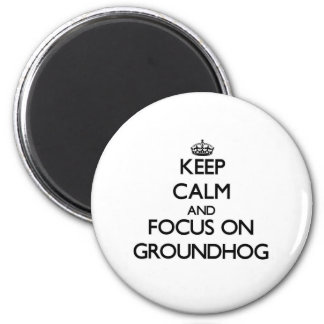 Keep Calm and focus on Groundhog 2 Inch Round Magnet