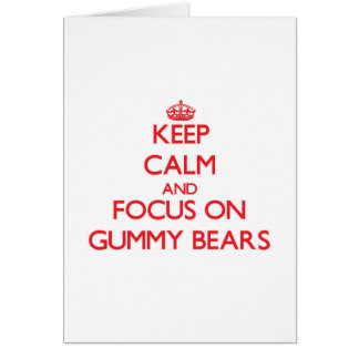 Keep Calm and focus on Gummy Bears Card