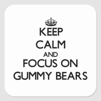 Keep Calm and focus on Gummy Bears Square Sticker