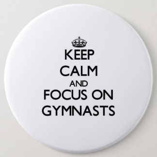 Keep Calm and focus on Gymnasts 6 Inch Round Button