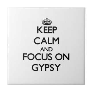 Keep Calm and focus on Gypsy Tile