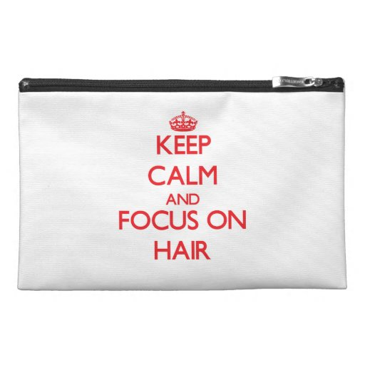 Keep Calm and focus on Hair Travel Accessory Bags