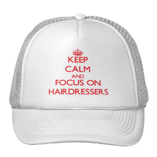 Keep Calm and focus on Hairdressers Trucker Hats