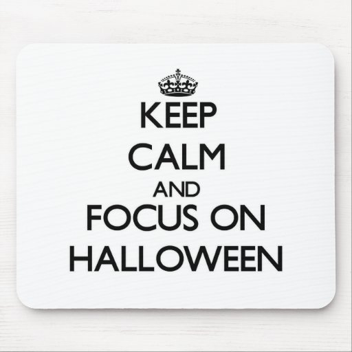 Keep Calm and focus on Halloween Mouse Pad