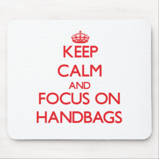 Keep Calm and focus on Handbags Mouse Pad